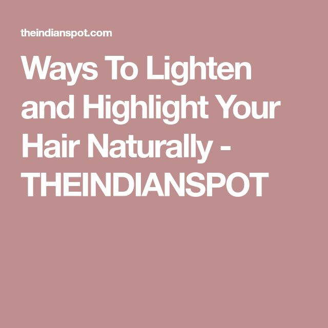 Ways To Lighten and Highlight Your Hair Naturally - THEINDIANSPOT