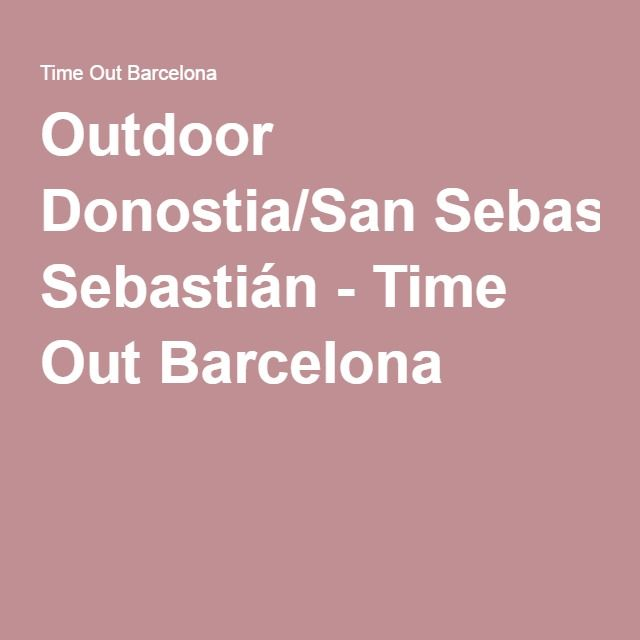 Outdoor Donostia/San Sebastián - Time Out Barcelona