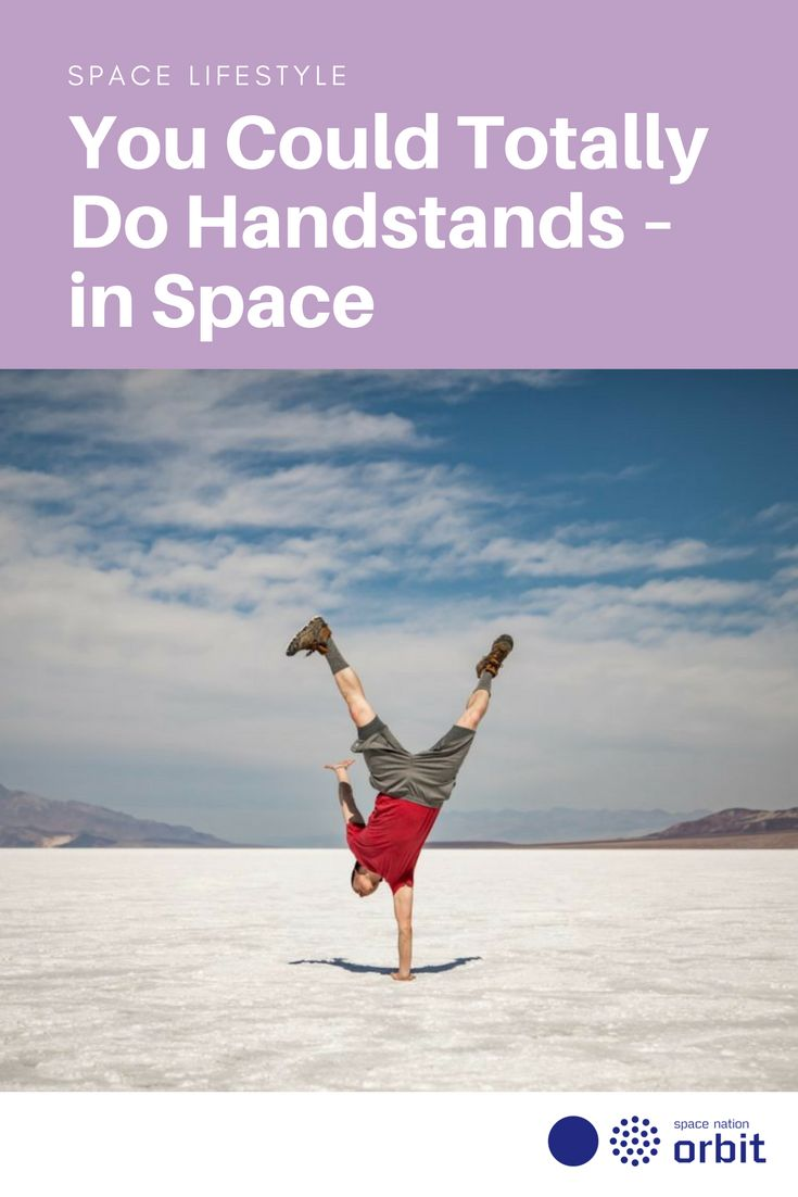 You Could Totally Do #Handstands – in Space    #Space Nation Orbit - Lifestyle publication showing how you can win at life with #astronaut #skills for everyday use
