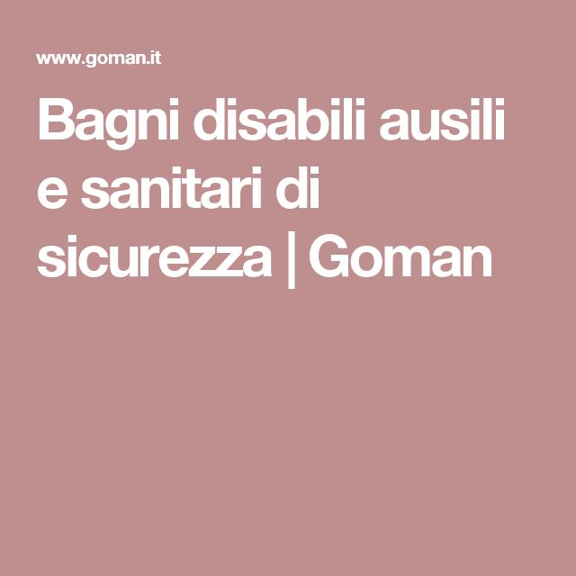 Bagni disabili ausili e sanitari di sicurezza | Goman
