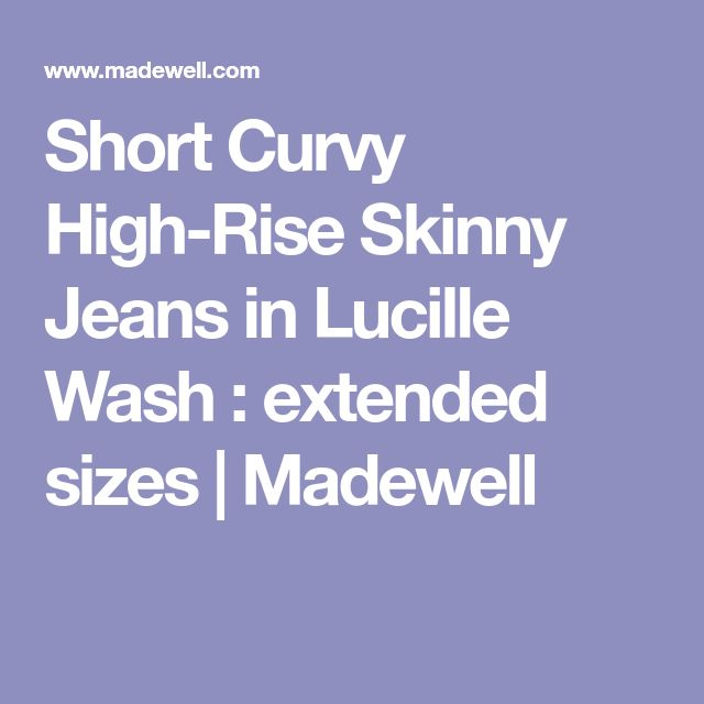 Short Curvy High-Rise Skinny Jeans in Lucille Wash : extended sizes | Madewell