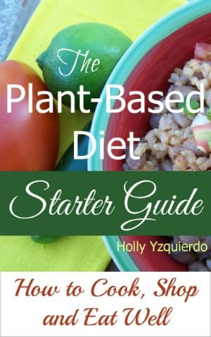 The Plant-Based Diet Starter Guide: How to Cook, Shop and Eat Well The perfect resource for plant-based diet beginners!