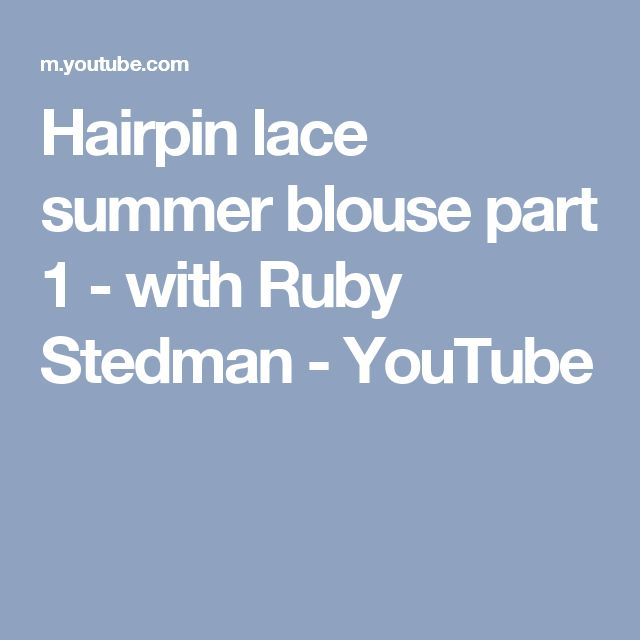 2aa9d7c8b927f Hairpin lace summer blouse part 1 - with Ruby Stedman - YouTube ...