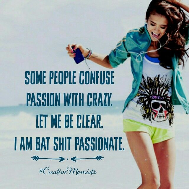 Some people confuse passion with crazy. Let me be clear, I am bat shit passionate. Mompreneur. Inspirational Quotes for Female Entrepreneurs. Lady Boss. Creative Momista. Game Changer. Brave. Fearless. Unstoppable. Courageous. | creativemomista.com