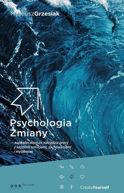 """Psychologia Zmiany - najskuteczniejsze narzędzia pracy z ludzkimi emocjami, zachowaniami i myśleniem / Mateusz Grzesiak  W książce """" Psychologia Zmiany - najskuteczniejsze narzędzia pracy z ludzkimi emocjami, zachowaniami i myśleniem """" znajdziesz najskuteczniejsze techniki pracy z innymi. Psychologia zmiany stanowi kompilację najważniejszych narzędzi wykorzystywanych w coachingu, terapii, mentoringu i consultingu."""