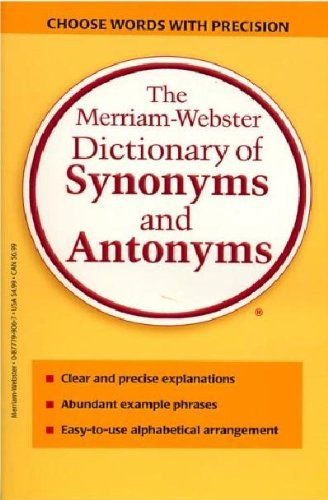 The Merriam-Webster Dictionary of Synonyms and Antonyms by ...