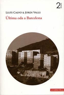"""""""Última oda a Barcelona""""  de Lluís Calvo y Jordi Valls  Editorial: La Garúa Llibres. 2008"""