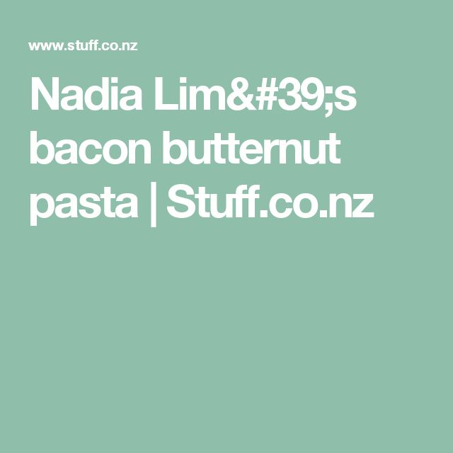Nadia Lim's bacon butternut pasta   Stuff.co.nz
