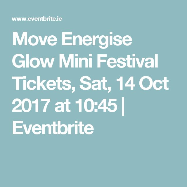 Move Energise Glow Mini Festival  Tickets, Sat, 14 Oct 2017 at 10:45   Eventbrite
