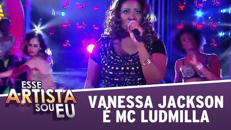 Vanessa Jackson vira MC Ludmilla - Esse Artista Sou Eu (08/12/14) - Your...
