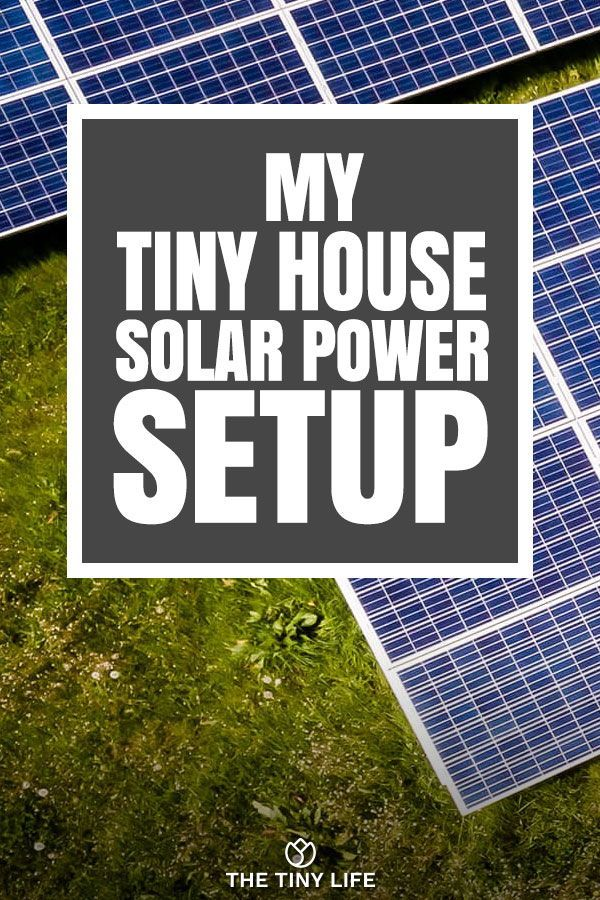 Solar Panels For Tiny Houses How I Went Off Grid With My Tiny House Solar Power House Solar Solar Power