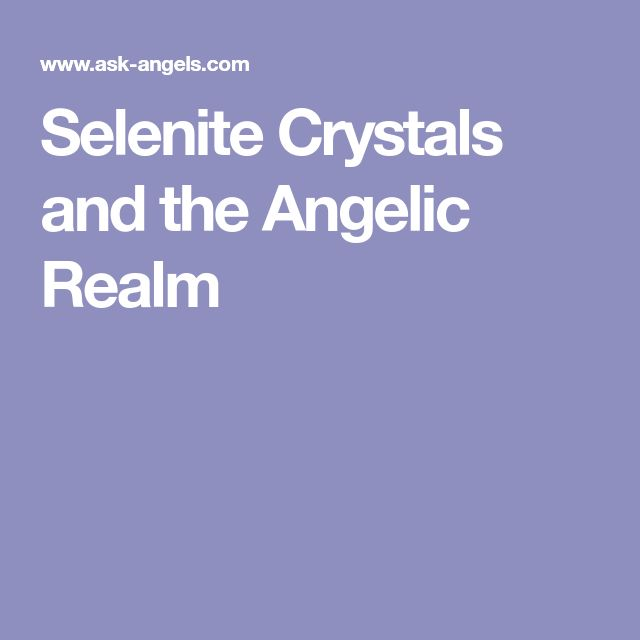 Selenite Crystals and the Angelic Realm