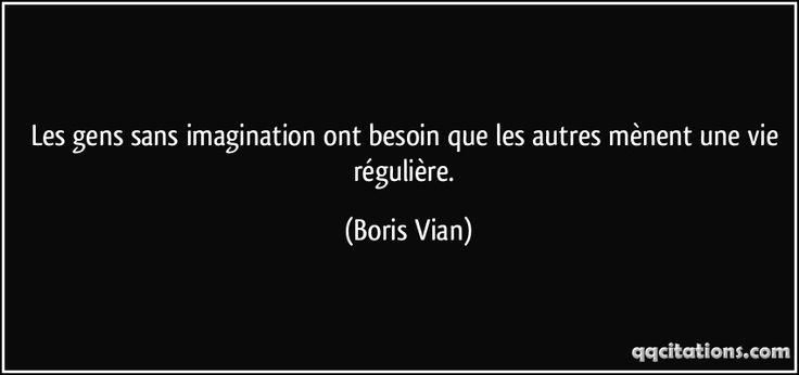 Les gens sans imagination ont besoin que les autres mènent une vie régulière. (Boris Vian) #citations #BorisVian