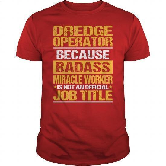 Awesome Tee For Dredge Operator - #sleeveless hoodie #green hoodie. MORE INFO => https://www.sunfrog.com/LifeStyle/Awesome-Tee-For-Dredge-Operator-138690357-Red-Guys.html?60505