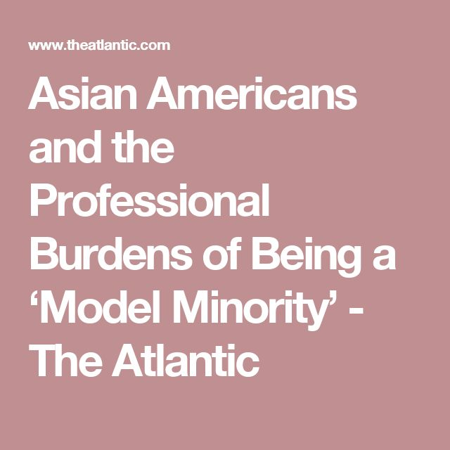 Asian Americans and the Professional Burdens of Being a 'Model Minority' - The Atlantic