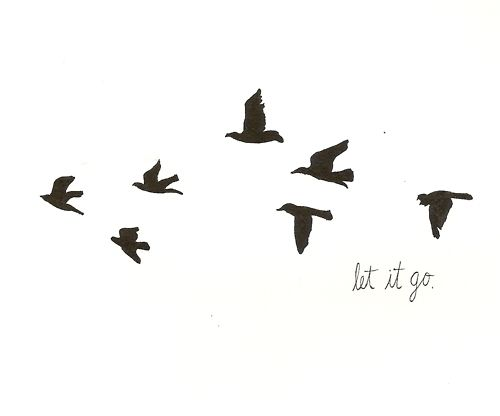 Let it go...: Tattoo Ideas, Let It Go, Birds Tattoo, Inspiration, Quotes, A Tattoo, Things, Living, Letitgo