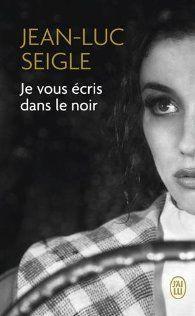 Critiques, citations, extraits de Je vous écris dans le noir de Jean-Luc Seigle. Je vous écris dans le noir de Jean-Luc Seigle….un vrai cataclysme émot...