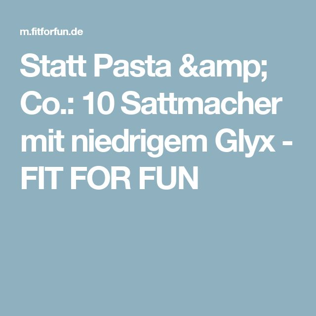 Statt Pasta & Co.:  10 Sattmacher mit niedrigem Glyx - FIT FOR FUN
