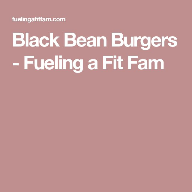 Black Bean Burgers - Fueling a Fit Fam