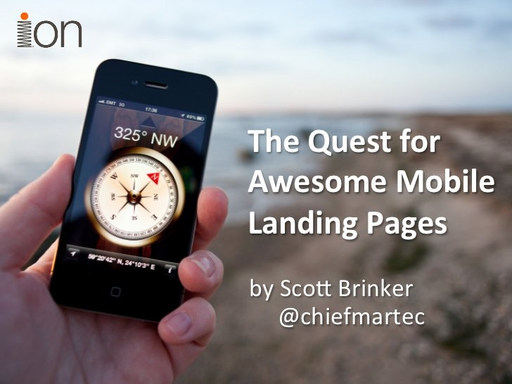 The Quest for Awesome Mobile Landing Pages - Scott Brinker's Presentation from SMX East Conference. 104 slides on Slideshare.