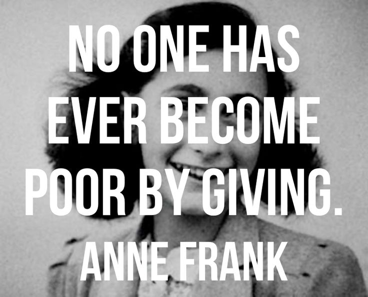 No one has ever become poor by giving - Ann Frank