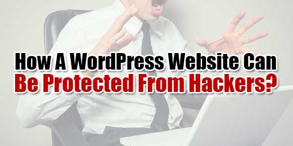 How A WordPress Website Can Be Protected From #Hackers?  #WordPressWebsite #Hacking #Attacker