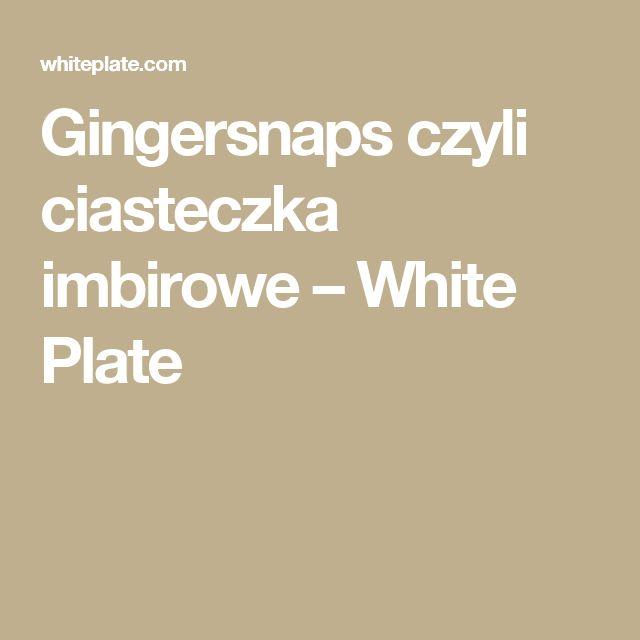 Gingersnaps czyli ciasteczka imbirowe – White Plate