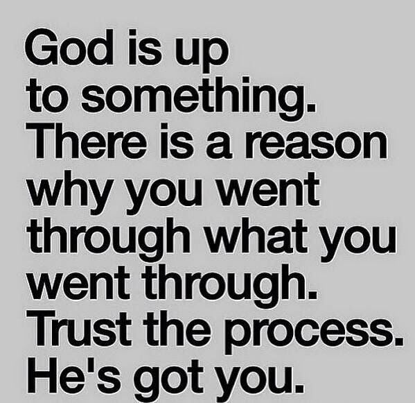 Love this Thought ... God is up to something. There is a reason why you went through what you went through. Trust the process. He's got you. #Trust #God #Faith #Life #Challenges #Journey #Quotes #Inspirational #Sayings