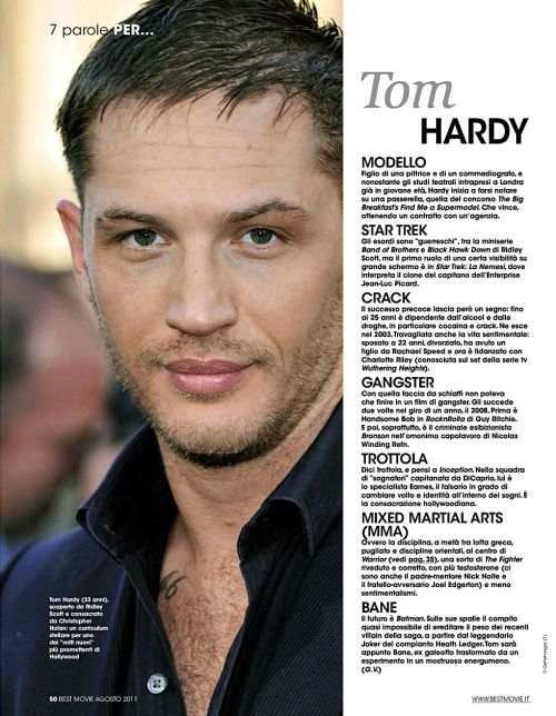 "tomhardyvariations: ""Tom Hardy (age 33), discovered by Ridley Scott and consecrated by Christopher Nolan: a stellar curriculum vitae for one of the most promising 'new faces' of Hollywood."" Tom looking ultra swanky on a page from Best Movie (Aug 2011) that charts his progress from modello to gangster to Bane. Anything written about Tom Hardy in Italian sounds hot to me. ""Tom sara appunto Bane, ex galeotto transformato da un esperimento in un mostruoso energumeno."" Ya ready for that?!"