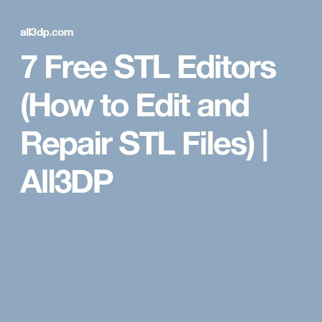 7 best 3d 3d printer news images on pinterest printers 7 free stl editors how to edit and repair stl files all3dp fandeluxe Choice Image
