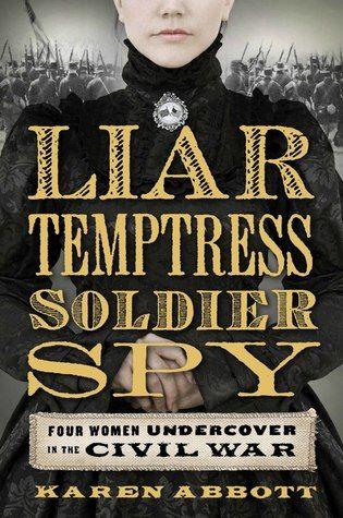 Entertaining nonfiction about 4 trail-blazing women spies during the Civil War...favorite nonfiction of 2014 so far! http://www.sarahsbookshelves.com/books-to-read/truth-stranger-fiction-liar-temptress-soldier-spy-karen-abbott/