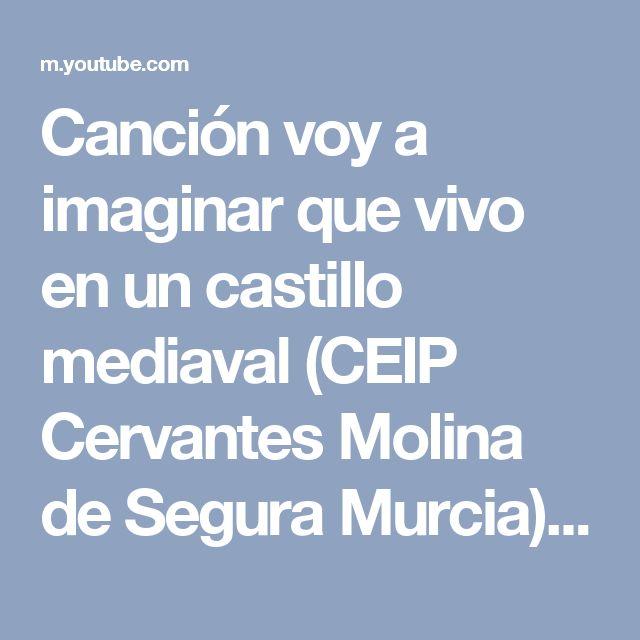 Canción voy a imaginar que vivo en un castillo mediaval (CEIP Cervantes Molina de Segura Murcia) - YouTube