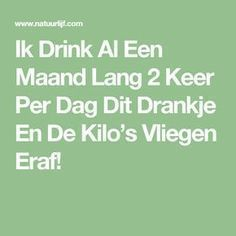 Ik Drink Al Een Maand Lang 2 Keer Per Dag Dit Drankje En De Kilo's Vliegen Eraf!