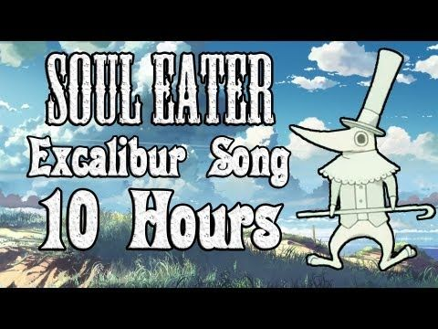 Soul Eater Excalibur Song 10 Hours! I'm strangely obsessed with this.... O.O