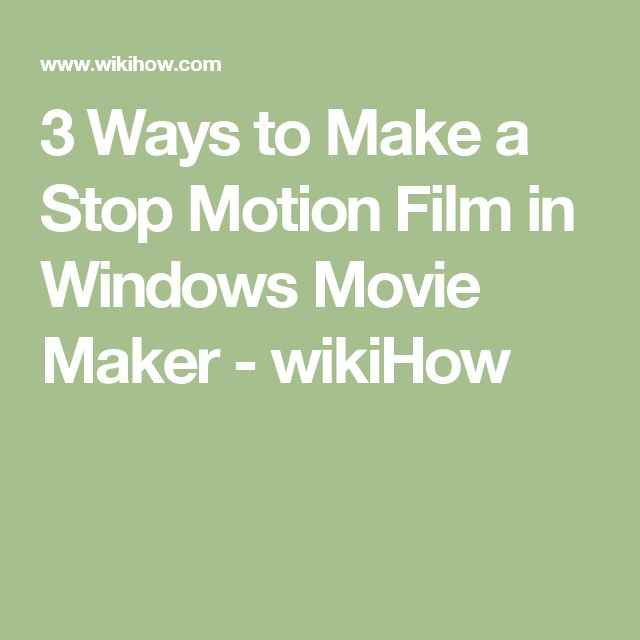 3 Ways to Make a Stop Motion Film in Windows Movie Maker - wikiHow