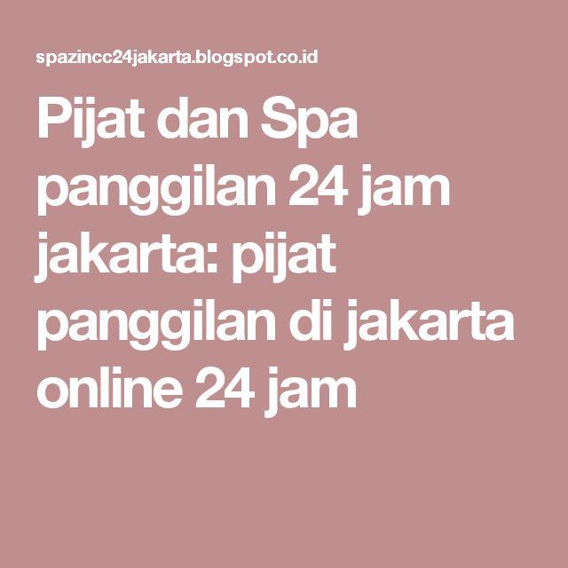 Pijat dan Spa panggilan 24 jam jakarta: pijat panggilan di jakarta online 24 jam