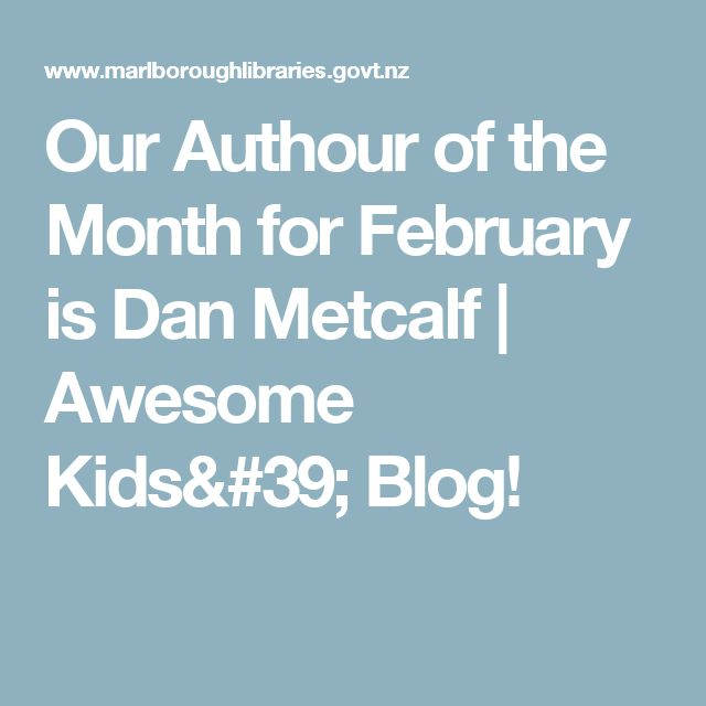 Our Authour of the Month for February is Dan Metcalf | Awesome Kids' Blog!