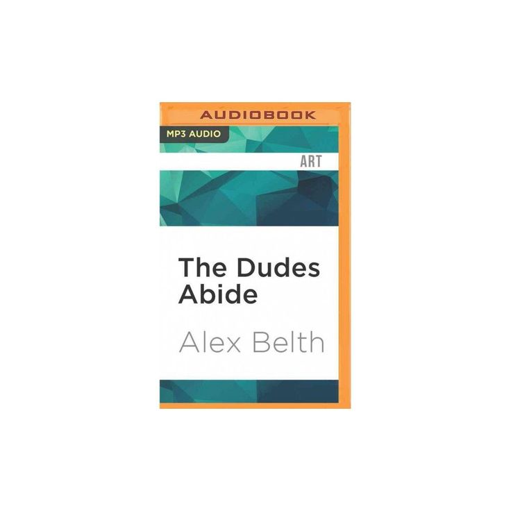 Dudes Abide : The Coen Brothers and the Making of the Big Lebowski (MP3-CD) (Alex Belth)