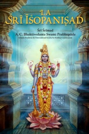 Sri Isopanisad byHis Divine Grace A. C. Bhaktivedanta Swami Prabhupada  In French  The 108 Upanishads are considered the essence of all the Vedas, and Shri Ishopanishad is foremost among them. Discover the distilled essence of all knowledge in these eighteen enlightening verses.