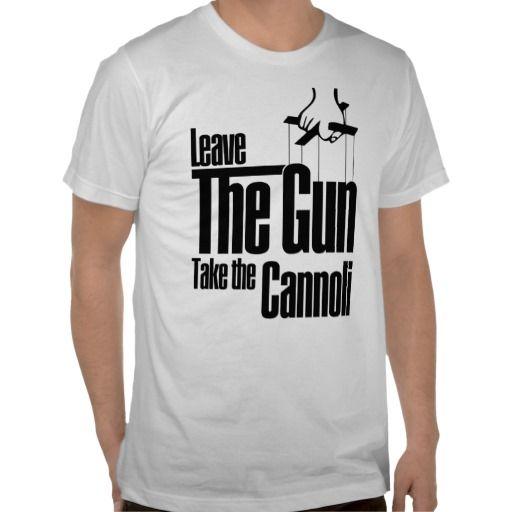 Gun T Shirts >> Leave The Gun Take The Cannoli