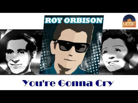 Roy Orbison - You're Gonna Cry (HD) Officiel Seniors Musik