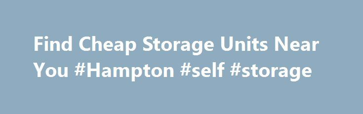 Find Cheap Storage Units Near You #Hampton #self #storage http://detroit.remmont.com/find-cheap-storage-units-near-you-hampton-self-storage/  # Find the Best Storage Unit at the Best Price. What is SelfStorage.com? SelfStorage.com brings you the best storage units in your neighborhood at low prices. We partner with storage facilities all across the U.S. to list more than 40,000 locations—the most of any storage website today. An easier way to find self-storage near you By using our advanced…