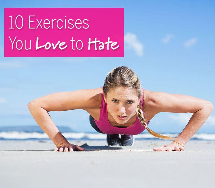 The 10 exercises you love to hate. They might be difficult, but the reward (one smokin' hot bod) is well worth the sweat.