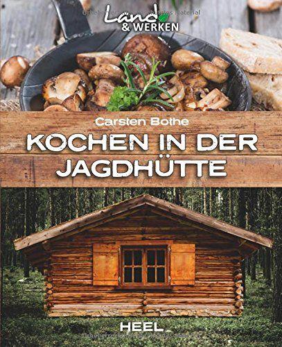 Kochen in der Jagdhütte (Land & Werken) von Carsten Bothe http://www.amazon.de/dp/395843178X/ref=cm_sw_r_pi_dp_mqHtwb0TMHDXZ