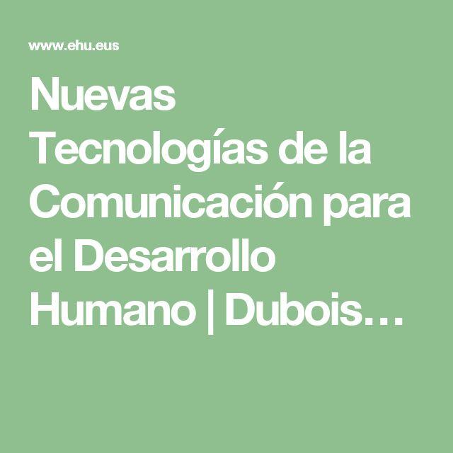 Nuevas Tecnologías de la Comunicación para el Desarrollo Humano | Dubois…