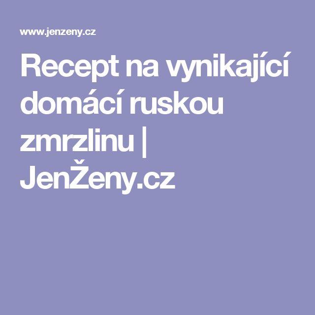 Recept na vynikající domácí ruskou zmrzlinu   JenŽeny.cz