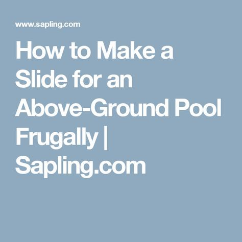 How to Make a Slide for an Above-Ground Pool Frugally | Sapling.com