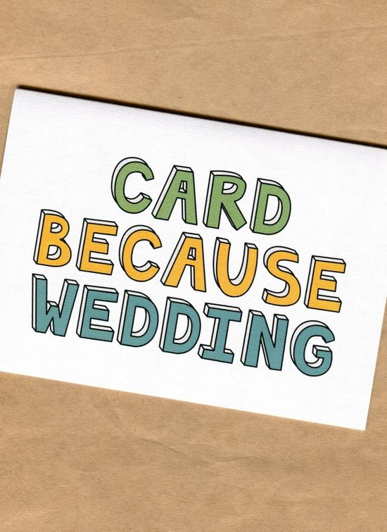 Things by Bean - Card Because Wedding, $5.95 (http://www.thingsbybean.com/card-because-wedding/)