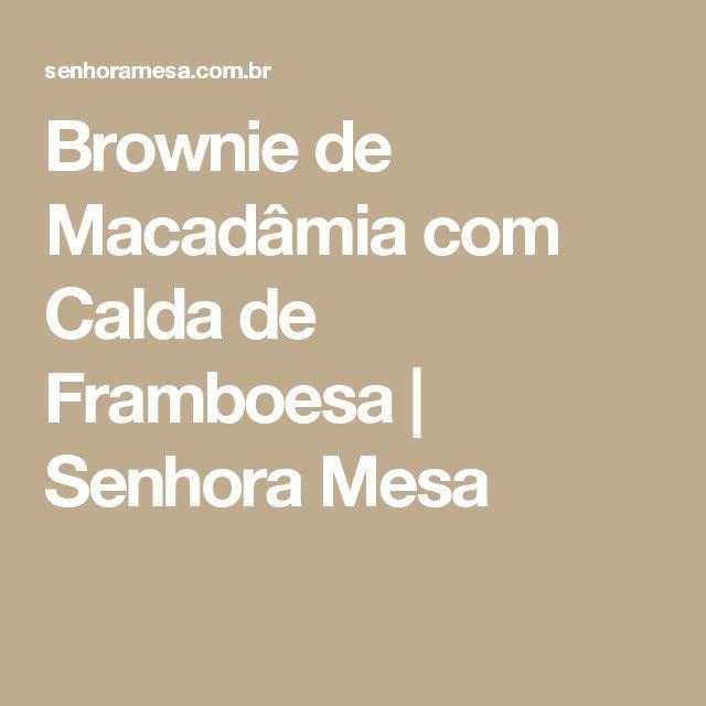 Brownie de Macadâmia com Calda de Framboesa | Senhora Mesa