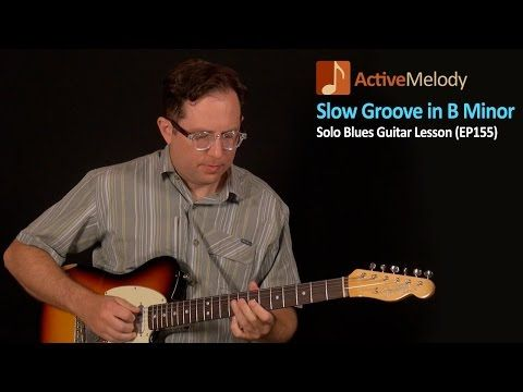 Solo Blues Guitar Lesson - Slow Groove in B Minor (Rhythm and Lead Guitar Lesson) - EP155 - YouTube